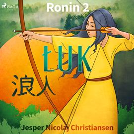 okładka Ronin 2 - Łuk, Audiobook   Nicolaj Christiansen Jesper