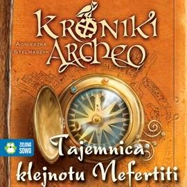 okładka Tajemnica klejnotu Nefertiti cz.1 - Kroniki Archeoaudiobook | MP3 | Agnieszka Stelmaszyk