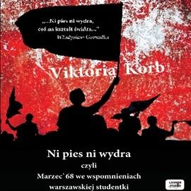 okładka Ni pies, ni wydra - czyli Marzec'68 we wspomnieniach warszawskiej studentki, Audiobook   Korb Viktoria