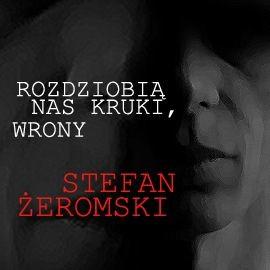 okładka Rozdziobią nas kruki, wrony, Audiobook | Stefan Żeromski
