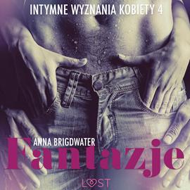 okładka Fantazje - Intymne wyznania kobiety 4 - opowiadanie erotyczne, Audiobook | Bridgwater Anna