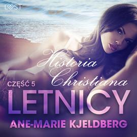 okładka Letnicy 5: Historia Christiana - opowiadanie erotyczne, Audiobook   Kjeldberg Ane-Marie