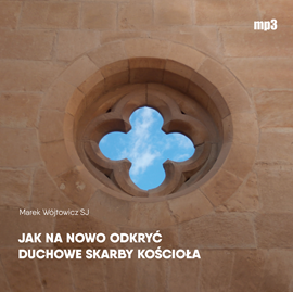 okładka Jak na nowo odkryć duchowe skarby Kościoła, Audiobook | Marek Wójtowicz SJ