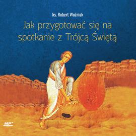 okładka Jak przygotować się na spotkanie z Trójcą Świętą, Audiobook | Robert Woźniak