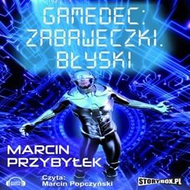 okładka Gamedec. Część 3.1. Zabaweczki. Błyski, Audiobook | Marcin Sergiusz Przybyłek