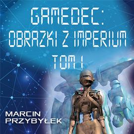 okładka Gamedec. Część 5.1. Obrazki z Imperium. Tom 1, Audiobook | Marcin Sergiusz Przybyłek