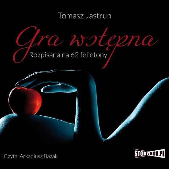okładka Gra wstępna. Rozpisana na 62 felietony, Audiobook   Tomasz Jastrun