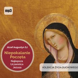 okładka Niepokalanie Poczęta najlepsza uczennica Jezusa, Audiobook | Józef Augustyn SJ
