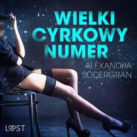 okładka Wielki cyrkowy numer. Opowiadanie erotyczneaudiobook   MP3   Södergran Alexandra