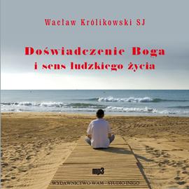 okładka Doświadczenie Boga i sens ludzkiego życia, Audiobook   Wacław Królikowski SJ