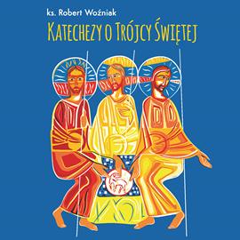 okładka Katechezy o Trójcy Świętejaudiobook | MP3 | Robert Woźniak
