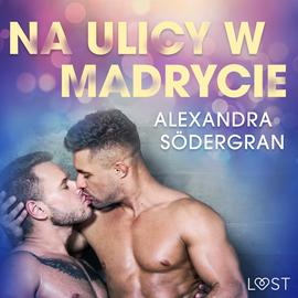 okładka Na ulicy w Madrycie. Opowiadanie erotyczne, Audiobook | Södergran Alexandra
