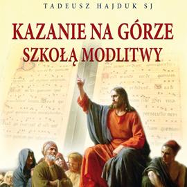 okładka Kazanie na Górze szkołą modlitwyaudiobook   MP3   Hajduk SJ Tadeusz