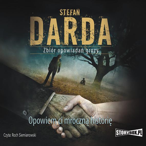 okładka Opowiem ci mroczną historięaudiobook | MP3 | Stefan Darda
