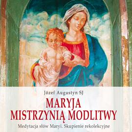 okładka Maryja Mistrzynią modlitwy. Medytacja słów Maryi. Skupienie rekolekcyjneaudiobook | MP3 | Józef Augustyn SJ