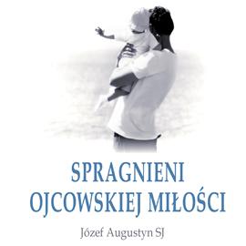 okładka Spragnieni ojcowskiej miłości, Audiobook   Józef Augustyn SJ