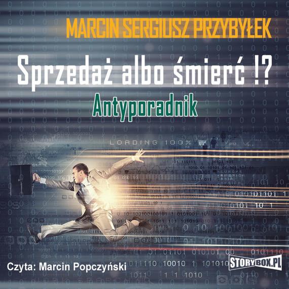 okładka Sprzedaż albo śmierć!? Antyporadnik, Audiobook   Marcin Sergiusz Przybyłek