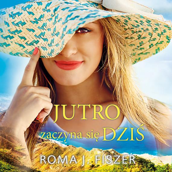 okładka JUTRO ZACZYNA SIĘ DZIŚaudiobook | MP3 | Roma J. Fiszer