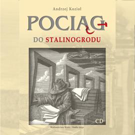 okładka Pociąg do Stalinogroduaudiobook | MP3 | Kozioł Andrzej