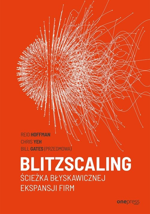 okładka Blitzscaling Ścieżka błyskawicznej ekspansji firm, Książka | Reid Hoffman, Chris Yeh, Bill Gates