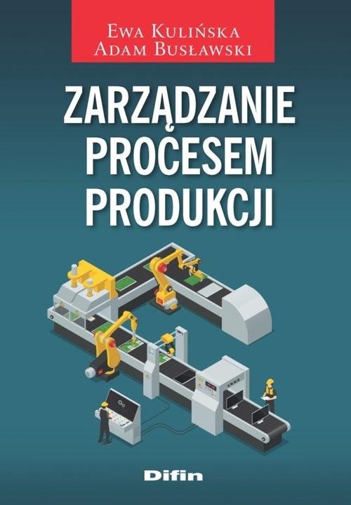 okładka Zarządzanie procesem produkcji, Książka | Ewa Kulińska, Adam Busławski