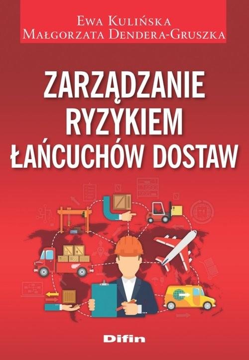 okładka Zarządzanie ryzykiem łańcuchów dostaw, Książka | Ewa Kulińska, Małgorzata Dendera-Gruszka