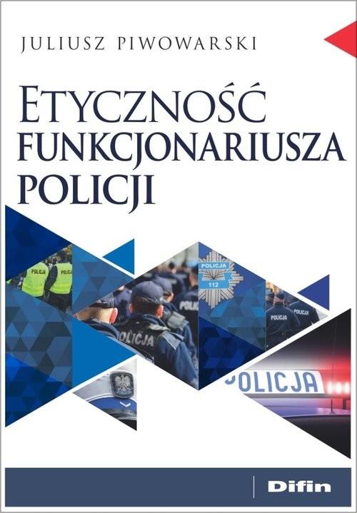 okładka Etyczność funkcjonariusza policji, Książka | Piwowarski Juliusz