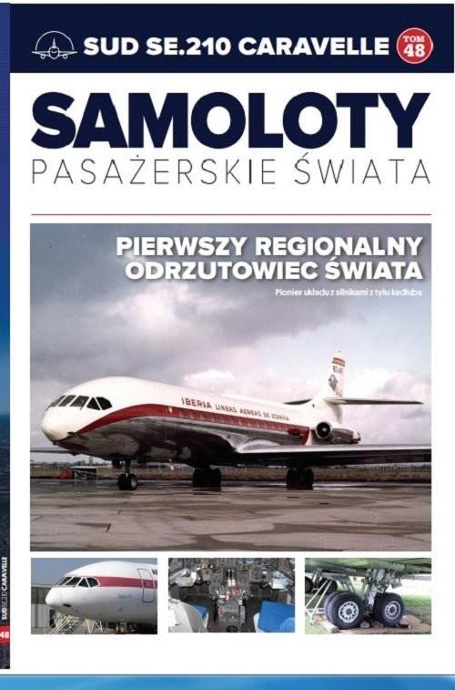 okładka Samoloty pasażerskie świata Tom 48 SUD SE210 CARAVELLE, Książka |
