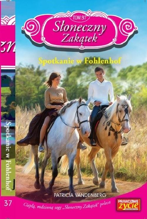 okładka Słoneczny Zakątek Tom 37 Spotkanie w Fohlenhof, Książka | Vandenberg Patricia