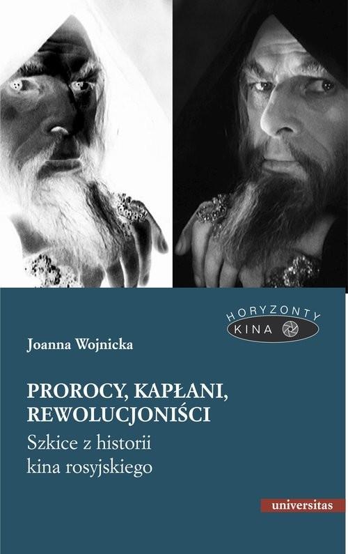 okładka Prorocy, kapłani, rewolucjoniści. Szkice z historii kina rosyjskiego, Książka | Joanna Wojnicka