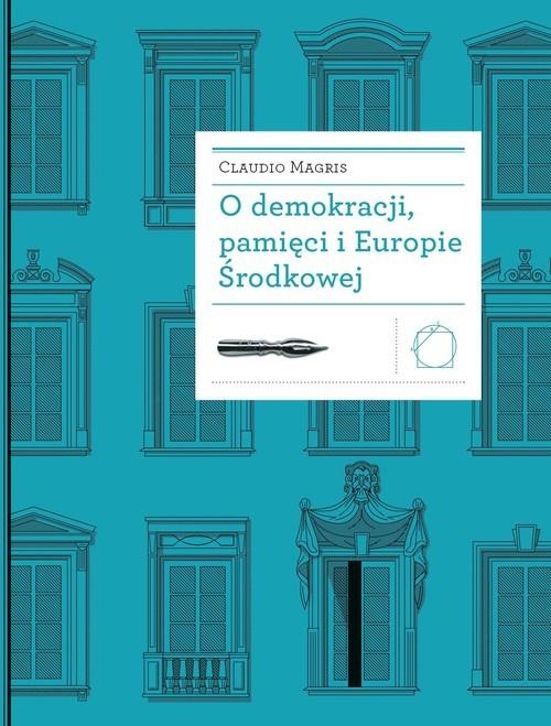okładka O demokracji, pamięci i Europie Środkowej, Książka | Claudio Magris