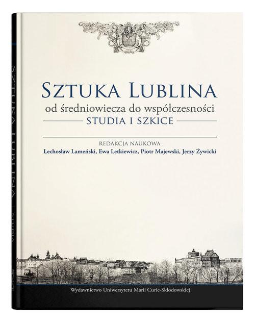 okładka Sztuka Lublina od średniowiecza do współczesności Studia i szkice, Książka |