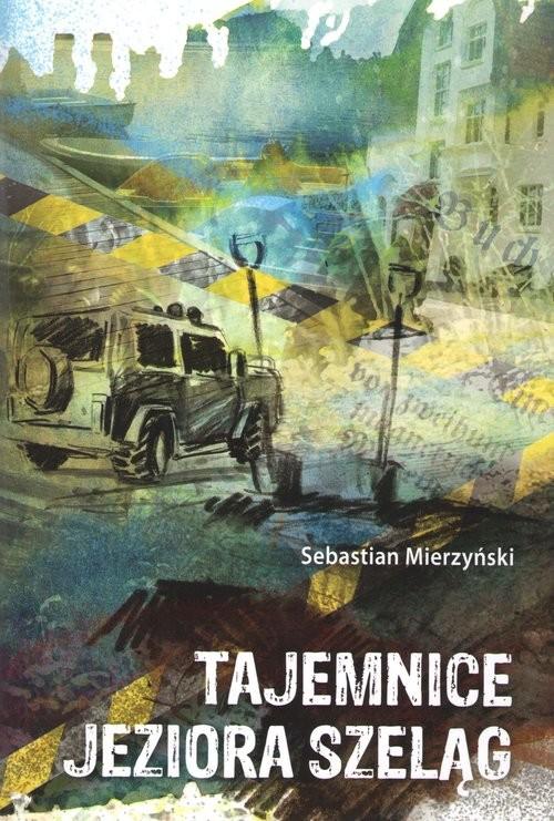 okładka Tajemnice jeziora Szeląg, Książka | Mierzyński Sebastian