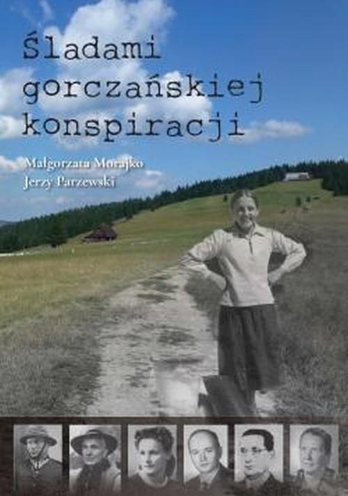 okładka Śladami gorczańskiej konspiracjiksiążka |  | Małgorzata Morajko, Jerzy Parzewski