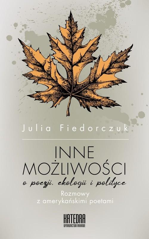 okładka Inne możliwości o poezji, ekologii i polityce. Rozmowy z amerykańskimi poetami, Książka | Julia Fiedorczuk