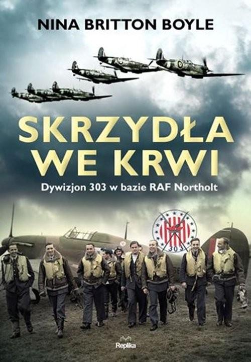 okładka Skrzydła we krwi Dywizjon 303 w bazie RAF Northolt, Książka   Nina Britton Boyle