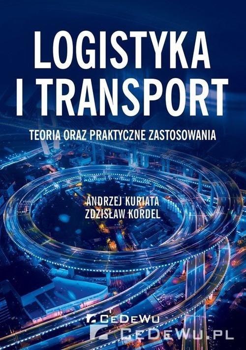 okładka Logistyka i transport Teoria oraz praktyczne zastosowania, Książka   Andrzej Kuriata, Zdzisław Kordel