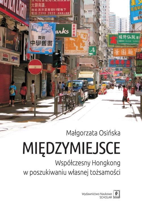 okładka Międzymiejsce Współczesny Hongkong w poszukiwaniu własnej tożsamości, Książka |
