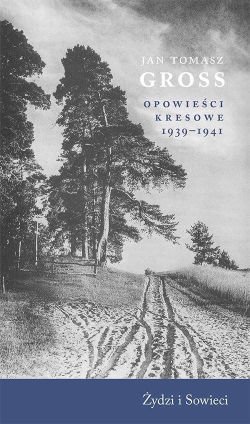 okładka Opowieści kresowe 1939-1941 Żydzi i Sowieciksiążka |  | Jan Tomasz Gross