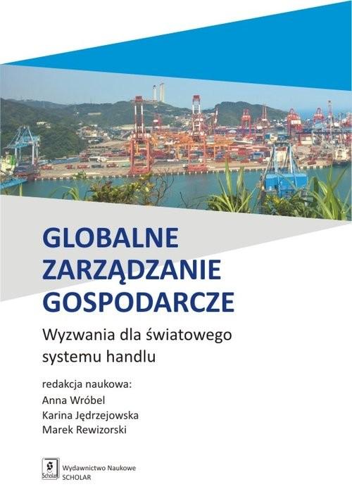 okładka Globalne zarządzanie gospodarcze Wyzwania dla światowego systemu handlu, Książka |