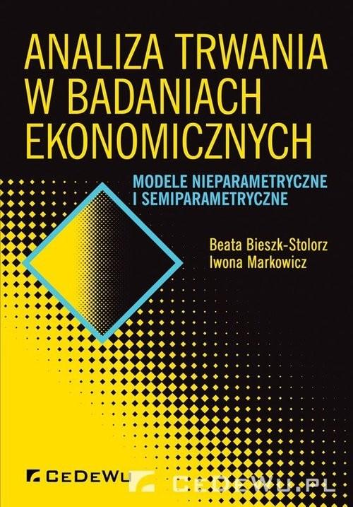 okładka Analiza trwania w badaniach ekonomicznych Modele nieparametryczne i semiparametryczne, Książka | Beata Bieszk-Stolorz, Iwona Markowicz