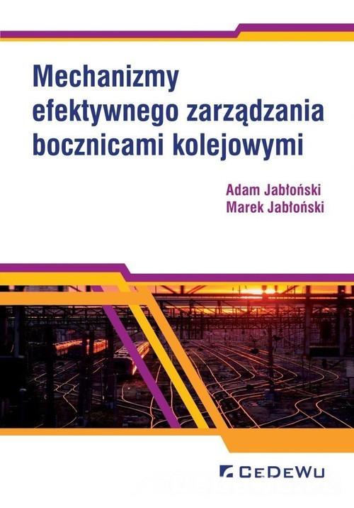 okładka Mechanizmy efektywnego zarządzania bocznicami kolejowymi, Książka | Adam Jabłoński, Marek Jabłoński