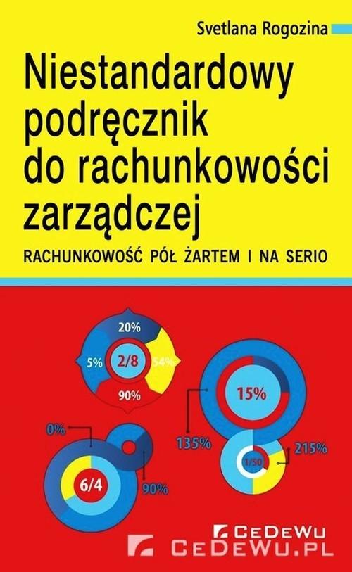 okładka Niestandardowy podręcznik do rachunkowości zarządczej Rachunkowość półżartem i na serio, Książka   Rogozina Svetlana