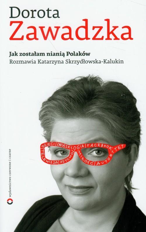 okładka Jak zostałam nianią Polaków, Książka | Dorota Zawadzka, Skrzydłowska-Kalukin Katarzyna