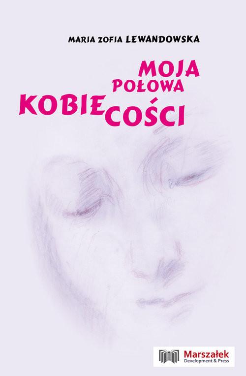 okładka Moja połowa kobiecości, Książka | Maria Zofia  Lewandowska
