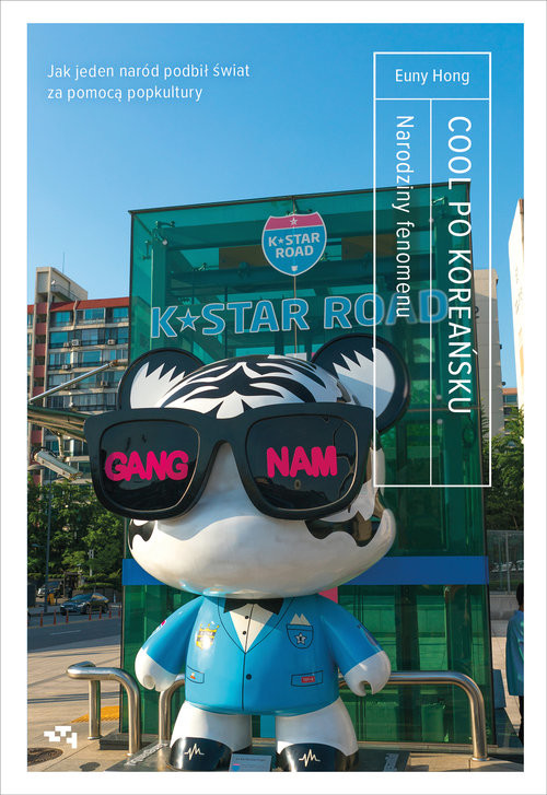 okładka Cool po Koreańsku Narodziny fenomenu, czyli jak jeden naród podbił świat za pomocą popkultury, Książka | Euny Hong
