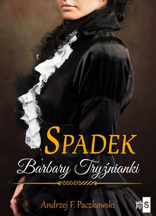 okładka Spadek Barbary Tryźnianki, Książka   F. Paczkowski Andrzej