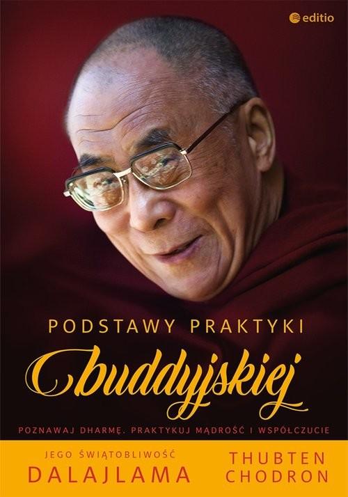 okładka Podstawy praktyki buddyjskiej, Książka | Holiness the Dalai Lama His, Thubten Chodron Venerable