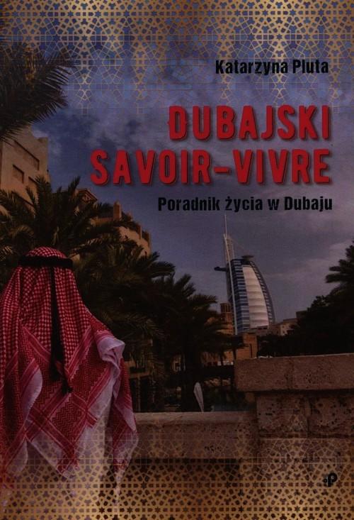 okładka Dubajski savoir-vivre. Poradnik życia w Dubaju, Książka | Pluta Katarzyna