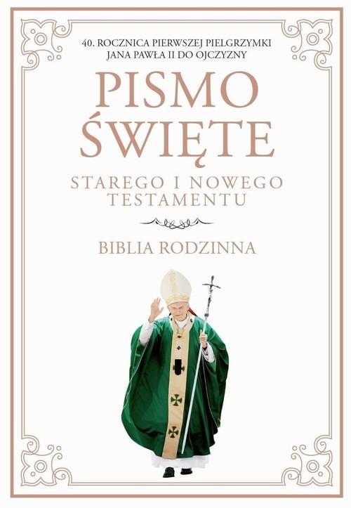 okładka Pismo Święte Starego i Nowego Testamentu Biblia Rodzinna 40 Rocznica pierwszej pielgrzymki Jana Pawła II do Ojczyzny, Książka |